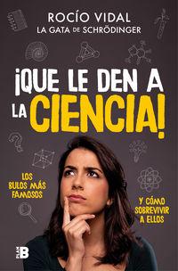¡QUE LE DEN A LA CIENCIA! - SUPERSTICIONES, PSEUDOCIENCIAS, BULOS. .. DESMONTADOS CON PENSAMIENTO CRITICO