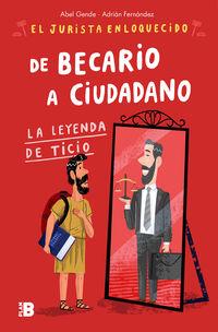 DE BECARIO A CIUDADANO - LA LEYENDA DE TICIO
