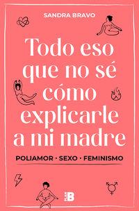 TODO ESO QUE NO SE COMO EXPLICARLE A MI MADRE - POLIAMOR, SEXO Y FEMINISMO