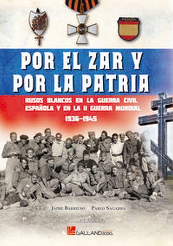 POR EL ZAR Y POR LA PATRIA - RUSOS BLANCOS EN LA GUERRA CIVIL ESPAÑOLA Y EN LA II GUERRA MUNDIAL 1936-1945