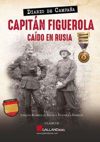 CAPITAN FIGUEROLA - CAIDO EN RUSIA - DIARIO DE CAMPAÑA