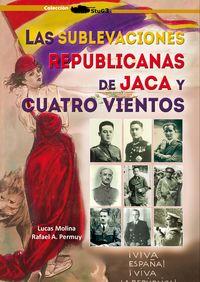 SUBLEVACIONES REPUBLICANAS DE JACA Y CUATRO VIENTOS, LAS
