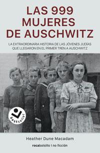 LAS 999 MUJERES DE AUSCHWITZ - LA EXTRAORDINARIA HISTORIA DE LAS JOVENES JUDIAS QUE LLEGARON EN EL PRIMER TREN A AUSCHWITZ