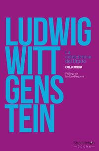 Ludwig Wittgenstein - La Consciencia Del Limite - Carla Carmona Escalera