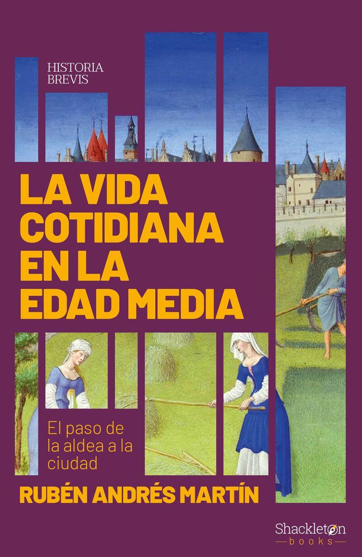 Vida Cotidiana En La Edad Media, La - El Paso De La Aldea A La Ciudad - Ruben Andres Martin