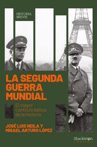 Segunda Guerra Mundial, La - El Mayor Conflicto De La Historia - Misael Aruturo Lopez Zapico / Jose Luis Neila