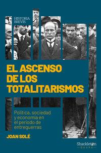 Ascenso De Los Totalitarismos, El - Politica, Sociedad Y Economia En El Periodo De Entreguerras - Joan Sole Sole
