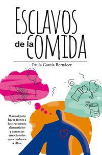 ESCLAVOS DE LA COMIDA - MANUAL PARA HACER FRENTE A LOS TRASTORNOS ALIMENTICIOS Y CARENCIAS EMOCIONALES QUE CONDUCEN A ELLOS