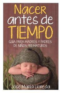 NACER ANTES DE TIEMPO - GUIA PARA MADRES Y PADRES PREMATUROS