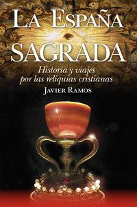 ESPAÑA SAGRADA, LA - HISTORIA Y VIAJES POR LAS RELIQUIAS CRISTIANAS