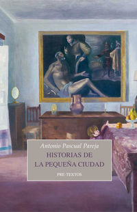 Historias De La Pequeña Ciudad - Antonio Pascual Pareja