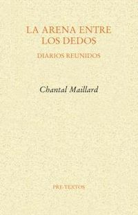 arena entre los dedos, la - diarios reunidos - Chantal Maillard