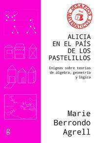 Alicia En El Pais De Los Pastelillos - Enigmas Sobre Toerias De Algebra, Geometria Y Logica - Marie Berrondo Agrell