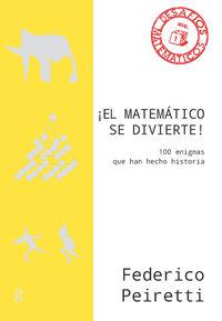 ¡el Matematico Se Divierte! - 100 Enigmas Que Han Hecho Historia - Federico Peiretti