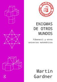 ENIGMAS DE OTROS MUNDOS - FIBONACCI Y OTROS UNIVERSOS MATEMATICOS