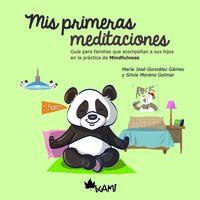 MIS PRIMERAS MEDITACIONES - GUIA PARA FAMILIAS QUE ACOMPAÑAN A SUS HIJOS EN LA PRACTICA DE MINDFULNESS