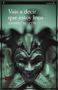 vais a decir que estoy loco - Andreu Martin
