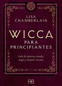 WICCA PARA PRINCIPIANTES - GUIA DE CREENCIAS, RITUALES, MAGIA Y BRUJERIA WICCANA