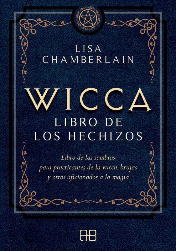 WICCA, LIBRO DE LOS HECHIZOS - LIBRO DE LAS SOMBRAS PARA PRACTICANTES DE LA WICCA, BRUJAS Y OTROS AFICIONADOS A LA MAGIA