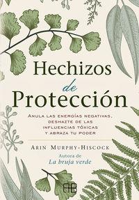 HECHIZOS DE PROTECCION - ANULA LAS ENERGIAS NEGATIVAS, DESHAZTE DE LAS INFLUENCIAS TOXICAS Y ABRAZA TU PODER
