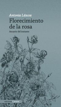 Florecimiento De La Rosa - Antonia Lazcoz