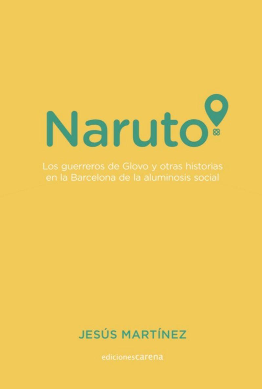 naruto - los guerreros de glovo y otras historias en la barcelona de la aluminosis social - Jesus Martinez