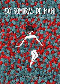 50 Sombras De Mami - Ser Mujer, Amiga, Amante. .. Y La Madre Que Los Pario - Mamen Jimenez Lapsicomami