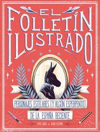 Folletin Ilustrado, El - Personajes Y Momentos Estelares De La España Reciente - Mar Abad / Buba Viedma