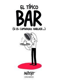 TIPICO BAR, EL (SI EL CAMARERO HABLASE. .. )