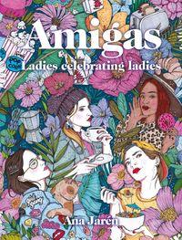 Amigas - Ladies Celebrating Ladies - Ana Jaren