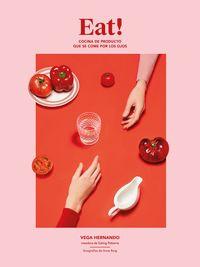 eat! - cocina de producto que se come por los ojos - Vega Hernando / (EATING PATTERNS) / Anne Roig