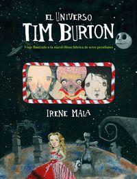 Universo Tim Burton, El - Viaje Ilustrado A La Maravillosa Fabrica De Seres Peculiares - Irene Mala
