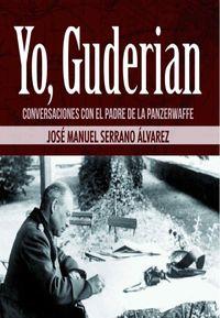 YO, GUDERIAN - CONVERSACIONES CON EL PADRE DE LA PANZERWAFFE