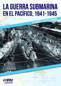 GUERRA SUBMARINA EN EL PACIFICO, LA (1941-1945)