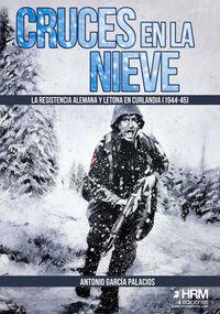 cruces en la nieve - la resistencia alemana y letona en curlandia (1944-1945) - Antonio Garcia Palacios