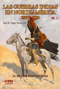 LAS GUERRAS INDIAS EN NORTEAMERICA (1811-1891) - LA OFENSIVA ESTADOUNIDENSE