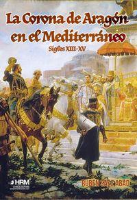 LA CORONA DE ARAGON EN EL MEDITERRANEO (SIGLOS XIII-XV)