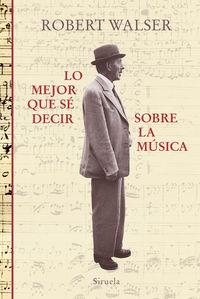Lo Mejor Que Se Decir Sobre La Musica - Robert Walser
