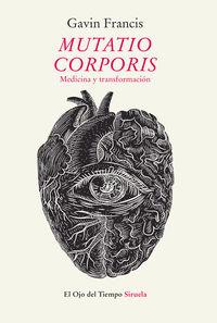 Mutatio Corporis - Medicina Y Transformacion - Gavin Francis