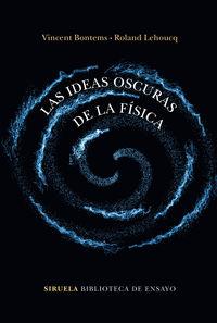 Las ideas oscuras de la fisica - Vincent Bontems / Roland Lehoucq