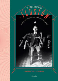 Espectaculo De La Ilusion, El - La Magia, Lo Paranormal Y La Complicidad De La Mente - Matthew L. Thompkins