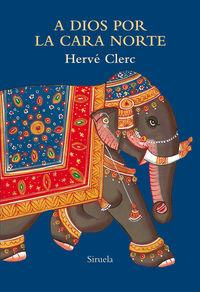 A Dios Por La Cara Norte - Herve Clerc