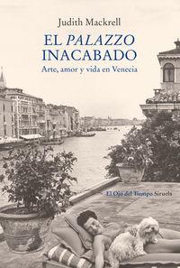 Palazzo Inacabado, El - Arte, Amor Y Vida En Venecia - Judith Mackrell
