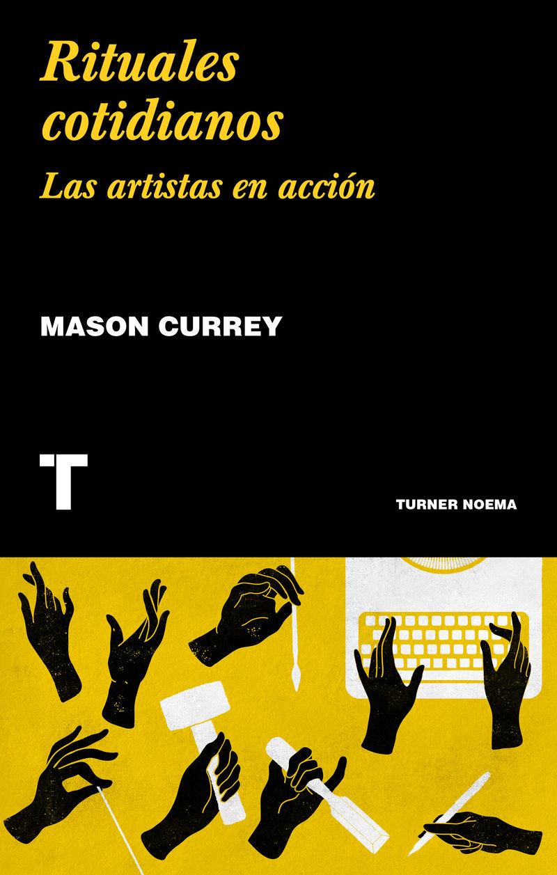 Rituales Cotidianos - Las Artistas En Accion - Mason Currey