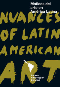 MATICES DEL ARTE EN AMERICA LATINA = NUANCES OF LATIN AMERICAN ART