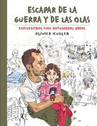 Escapar De La Guerra Y De Las Olas - Encuentros Con Refugiados Sirios - Olivier Kugler