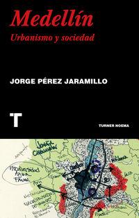 Medellin - Urbanismo Y Sociedad - Jorge Perez Jaramillo