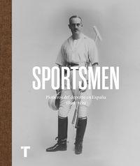 SPORTSMEN - PIONEROS DEL DEPORTE EN ESPAÑA 1869-1939