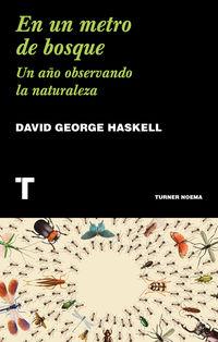 En Un Metro De Bosque - Un Año Observando La Naturaleza - David George Haskell
