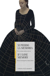 SI PIERDO LA MEMORIA = IF I LOSE MEMORY - VEINTE ARTISTAS CUBANOS DE HOY * TWENTY CONTEMPORARY CUBAN ARTISTS